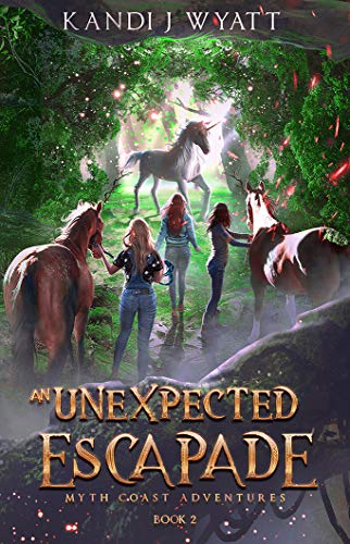 Cover of An Unexpected Escapade by Kandi J. Wyatt. Three girls, two horses, and a unicorn in the distance.